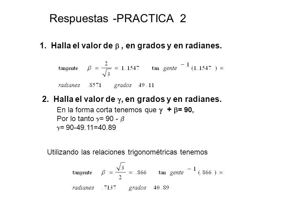 Respuestas -PRACTICA 2 1. Halla el valor de , en grados y en radianes. 2. Halla el valor de , en grados y en radianes. En la forma corta tenemos que