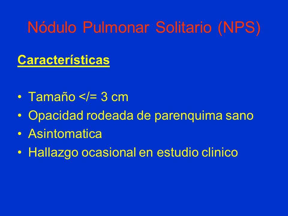 Nódulo Pulmonar Solitario (NPS) Características Tamaño </= 3 cm Opacidad rodeada de parenquima sano Asintomatica Hallazgo ocasional en estudio clinico