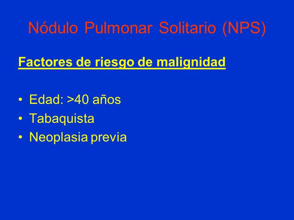 Nódulo Pulmonar Solitario (NPS) Factores de riesgo de malignidad Edad: >40 años Tabaquista Neoplasia previa