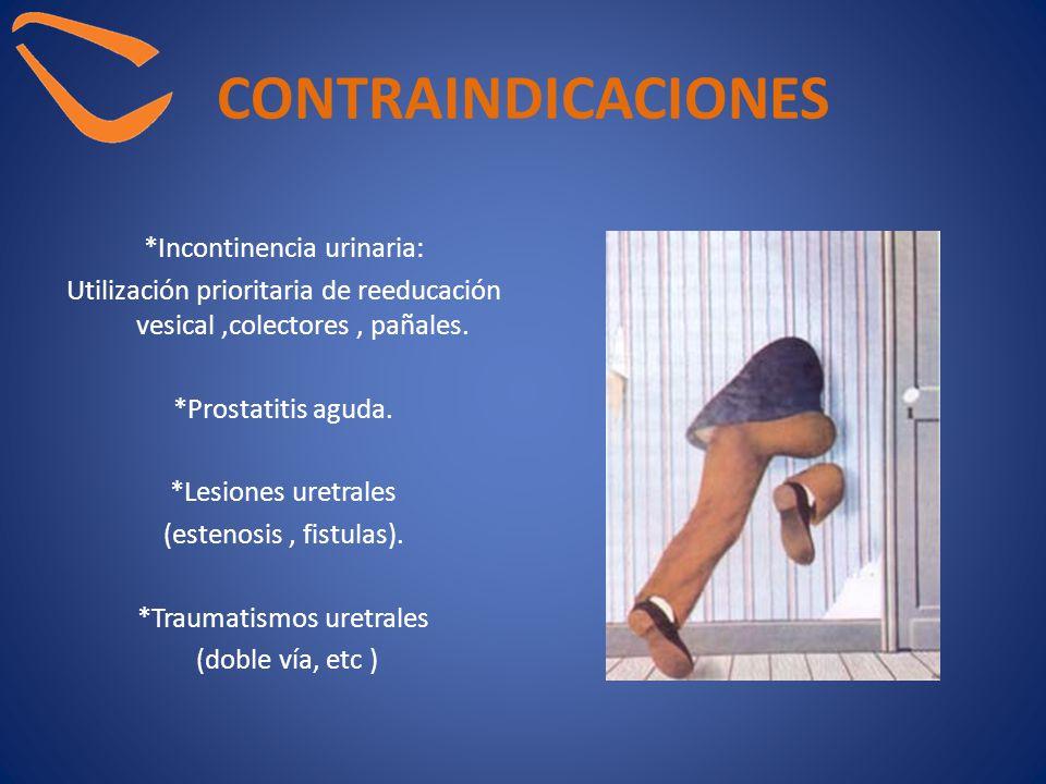 CONTRAINDICACIONES *Incontinencia urinaria: Utilización prioritaria de reeducación vesical,colectores, pañales. *Prostatitis aguda. *Lesiones uretrale