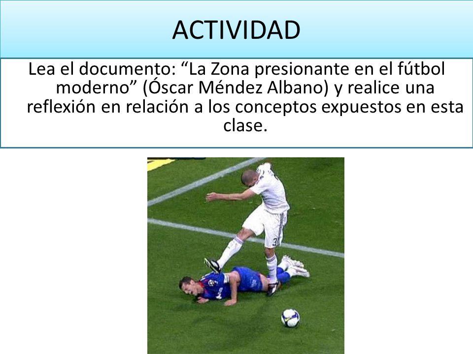 ACTIVIDAD Lea el documento: La Zona presionante en el fútbol moderno (Óscar Méndez Albano) y realice una reflexión en relación a los conceptos expuestos en esta clase.
