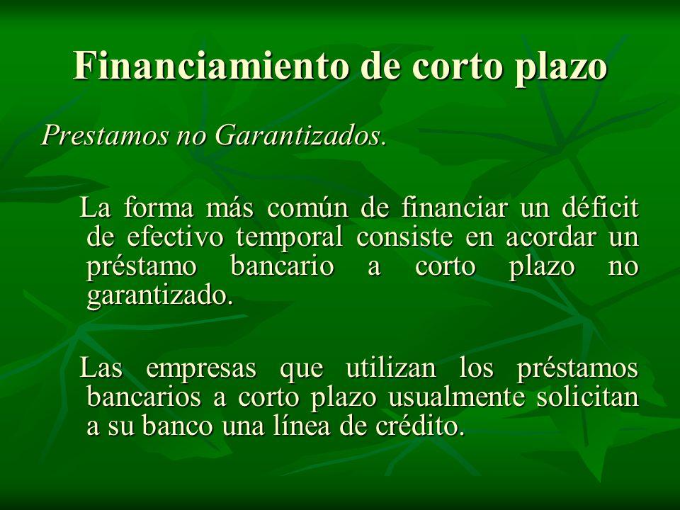 Financiamiento de corto plazo Prestamos no Garantizados.