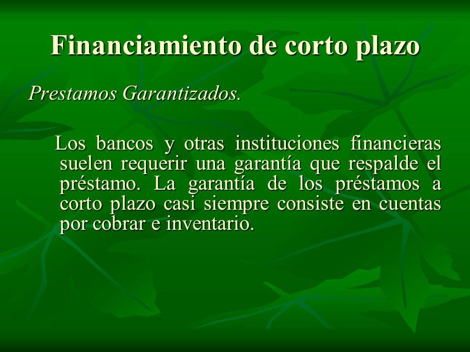 Financiamiento de corto plazo Prestamos Garantizados.