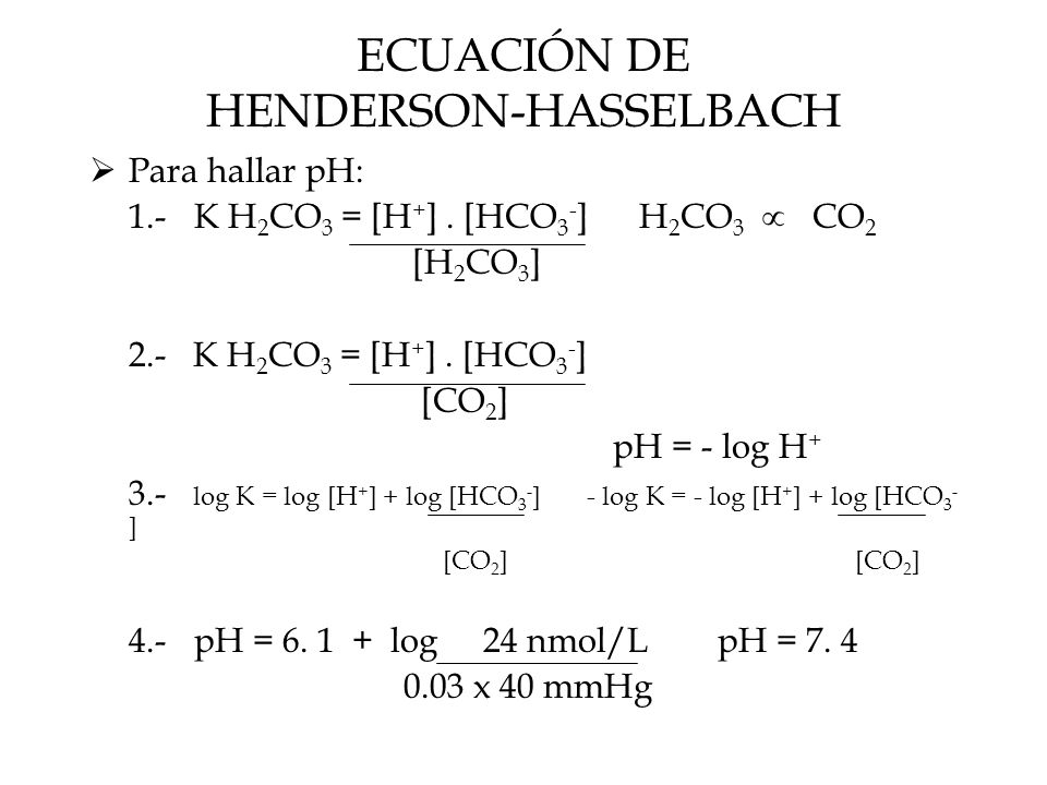 ECUACIÓN DE HENDERSON-HASSELBACH  Para hallar pH: 1.- K H 2 CO 3 = [H + ].