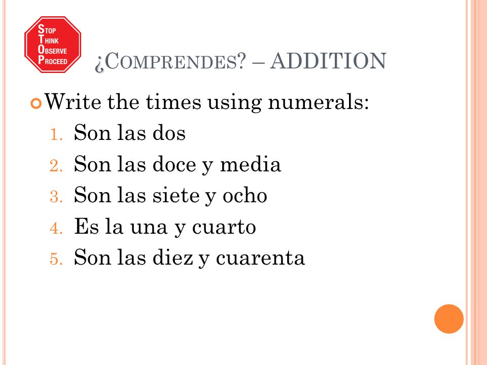 ¿ ¿C OMPRENDES . – ADDITION Write the times using numerals: 1.