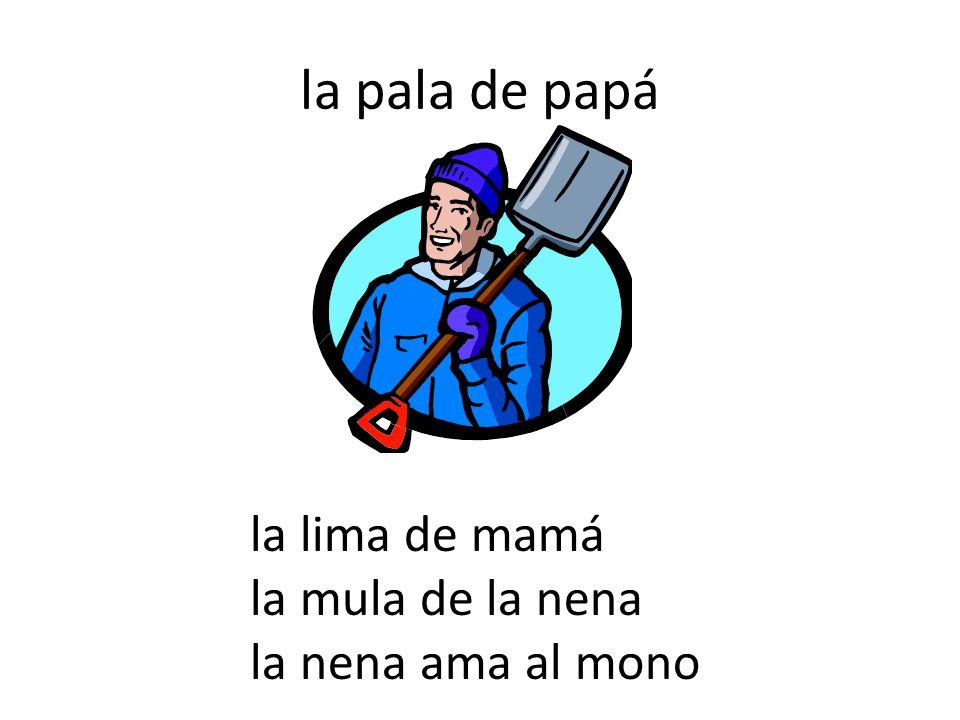 la pala de papá la lima de mamá la mula de la nena la nena ama al mono