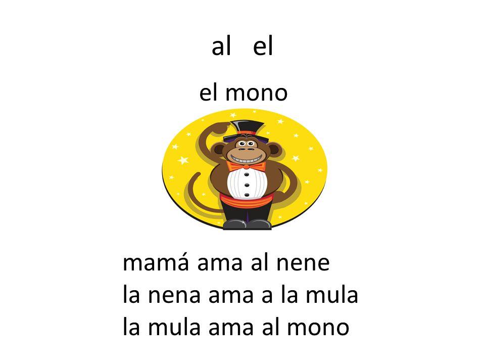 al el el mono mamá ama al nene la nena ama a la mula la mula ama al mono