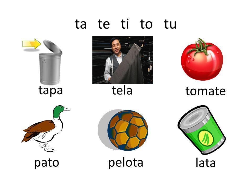 ta te ti to tu tapa tela tomate patopelota lata