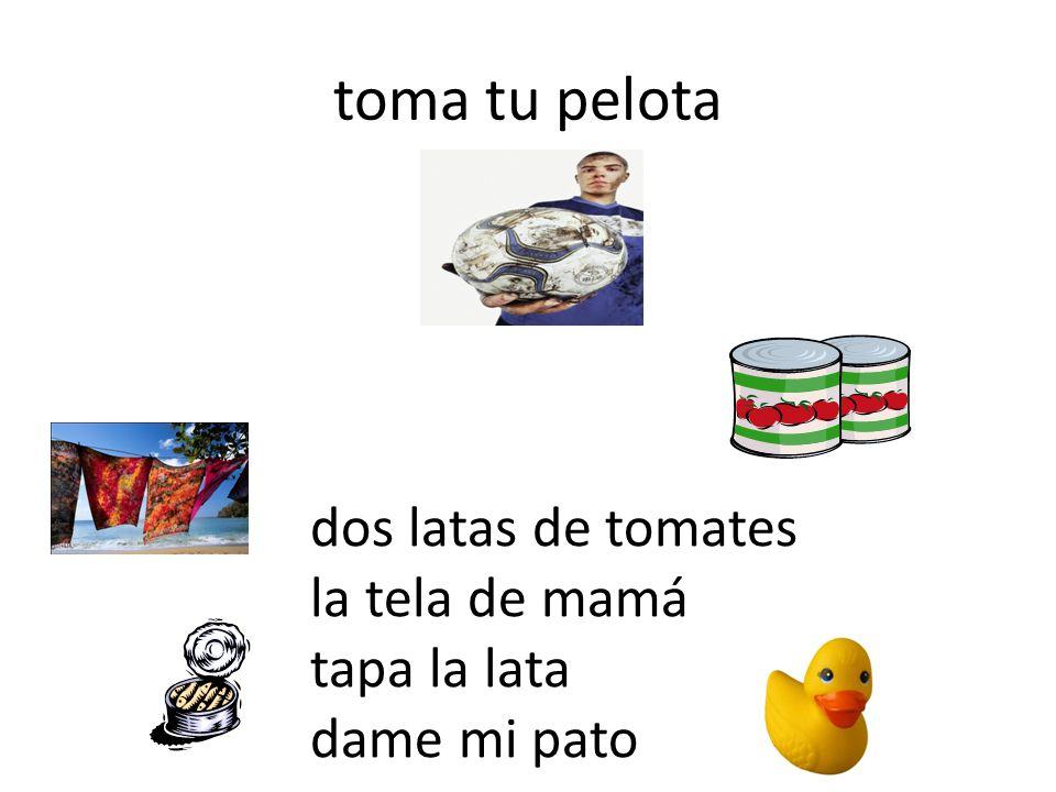 toma tu pelota dos latas de tomates la tela de mamá tapa la lata dame mi pato