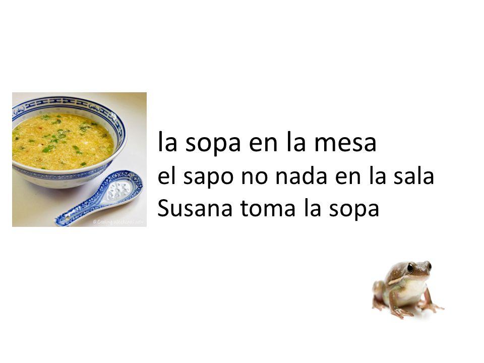 la sopa en la mesa el sapo no nada en la sala Susana toma la sopa