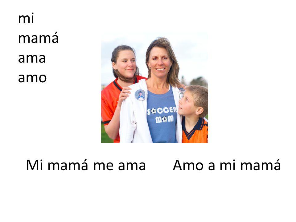 mi mamá ama amo Mi mamá me ama Amo a mi mamá
