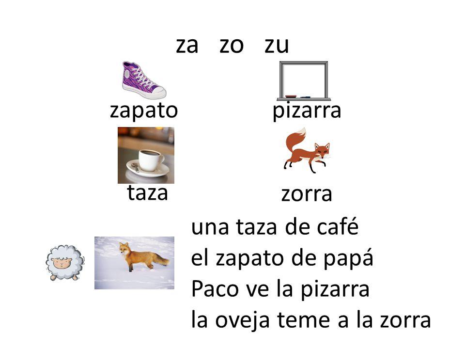 za zo zu zapato pizarra taza zorra una taza de café el zapato de papá Paco ve la pizarra la oveja teme a la zorra