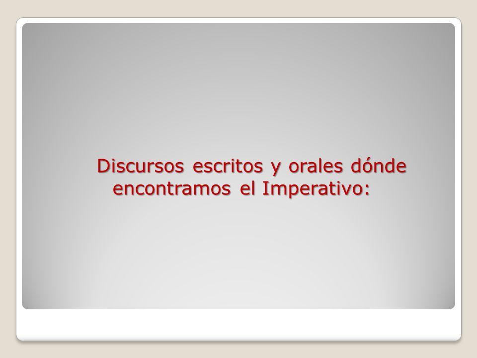 Discursos escritos y orales dónde encontramos el Imperativo: