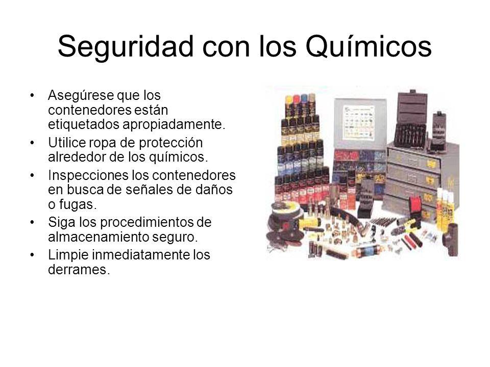 Seguridad con los Químicos Asegúrese que los contenedores están etiquetados apropiadamente.