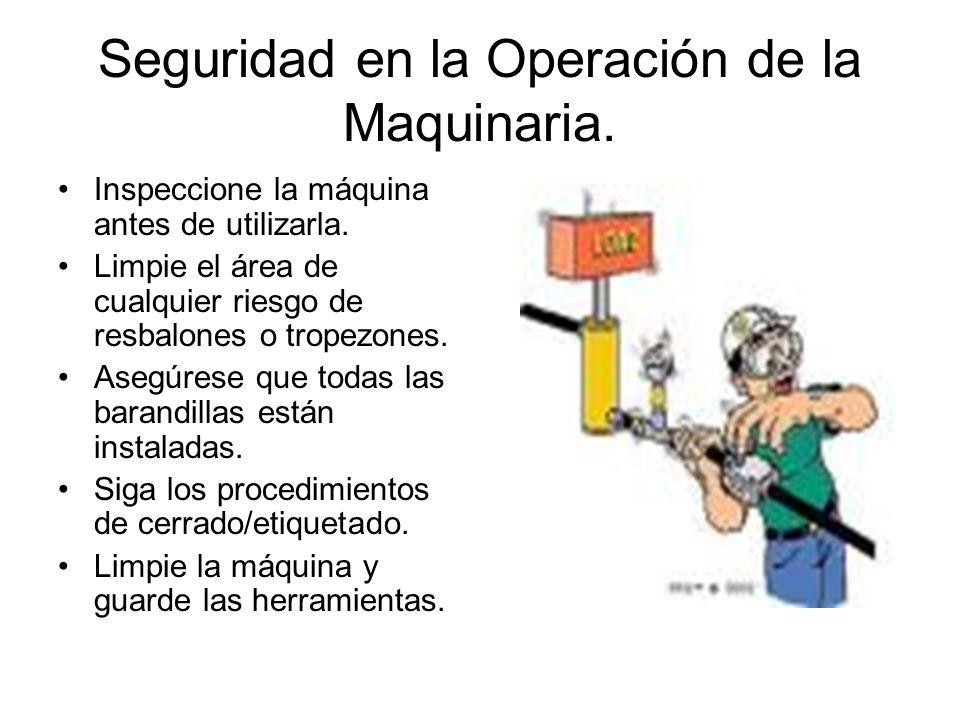 Seguridad en la Operación de la Maquinaria.Inspeccione la máquina antes de utilizarla.