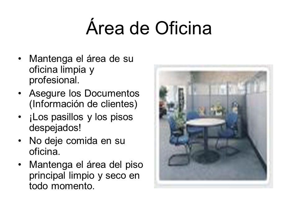 Área de Oficina Mantenga el área de su oficina limpia y profesional. Asegure los Documentos (Información de clientes) ¡Los pasillos y los pisos despej
