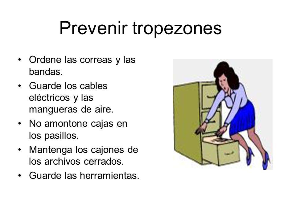 Prevenir tropezones Ordene las correas y las bandas. Guarde los cables eléctricos y las mangueras de aire. No amontone cajas en los pasillos. Mantenga