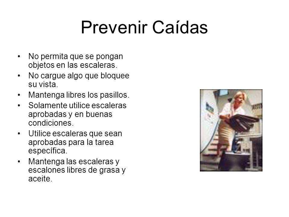 Prevenir Caídas No permita que se pongan objetos en las escaleras. No cargue algo que bloquee su vista. Mantenga libres los pasillos. Solamente utilic
