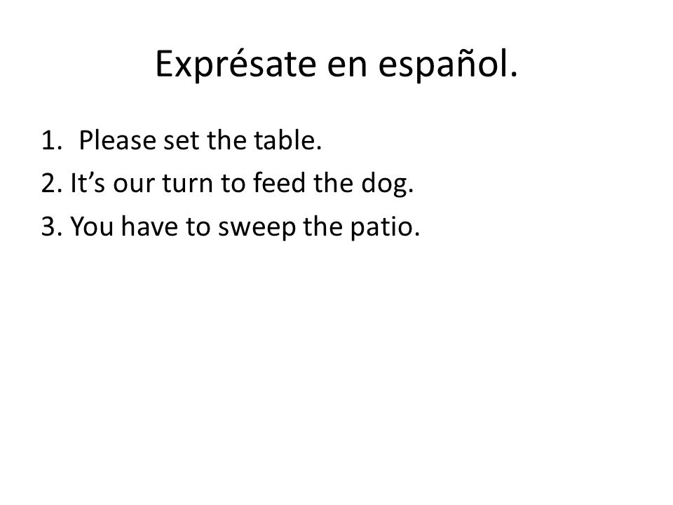 Exprésate en español. 1.Please set the table. 2.