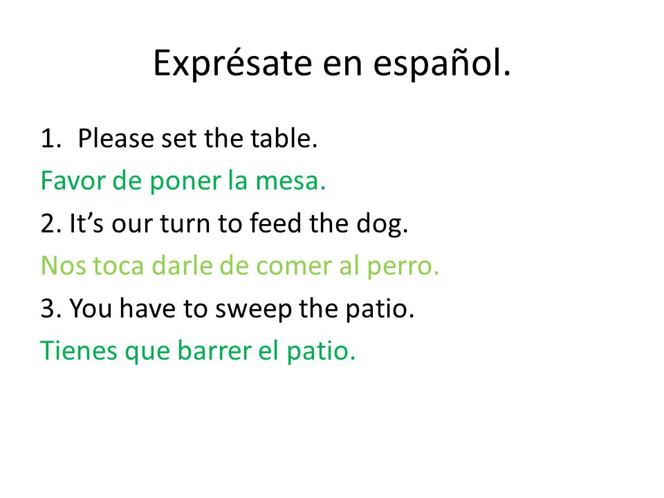 Exprésate en español. 1.Please set the table. Favor de poner la mesa.