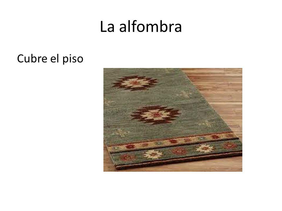 La alfombra Cubre el piso