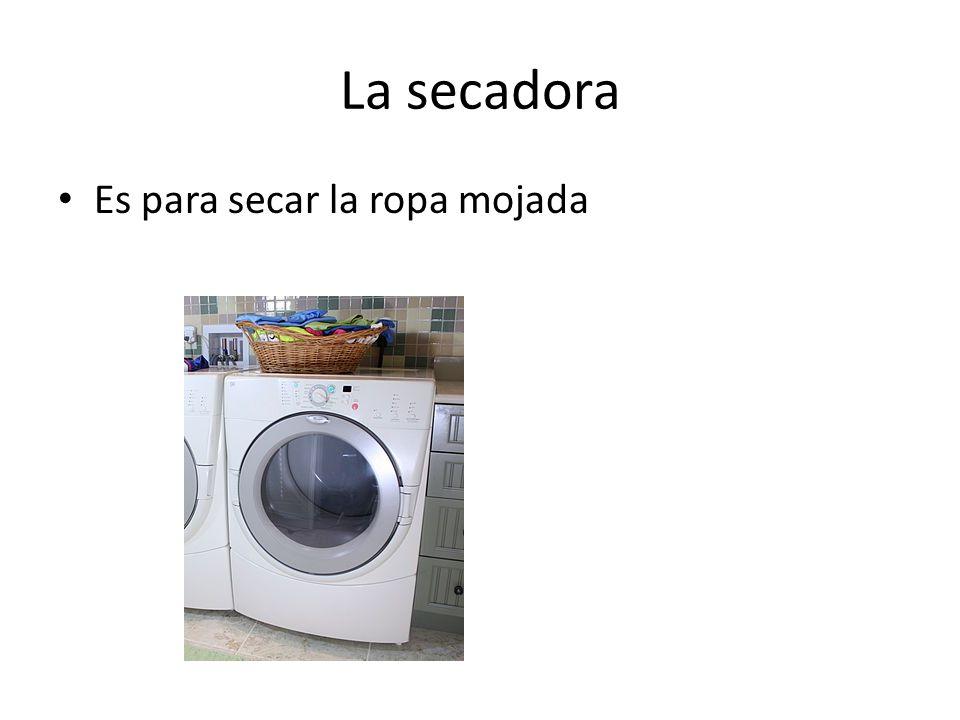 La lavadora Es para lavar la ropa sucia.