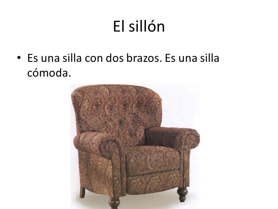 El sillón Es una silla con dos brazos. Es una silla cómoda.