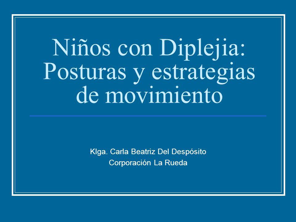 Niños con Diplejia: Posturas y estrategias de movimiento Klga. Carla Beatriz Del Despósito Corporación La Rueda
