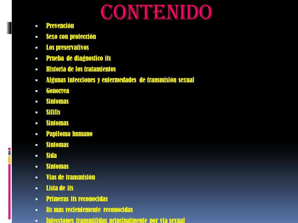 CONTENIDO  Prevención  Sexo con protección  Los preservativos  Prueba de diagnostico its  Historia de los tratamientos  Algunas infecciones y en
