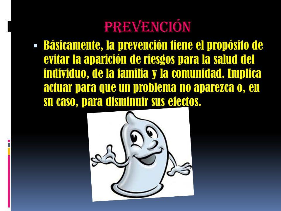 prevención  Básicamente, la prevención tiene el propósito de evitar la aparición de riesgos para la salud del individuo, de la familia y la comunidad