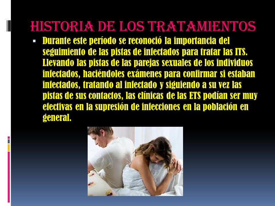Historia de los tratamientos  Durante este período se reconoció la importancia del seguimiento de las pistas de infectados para tratar las ITS. Lleva