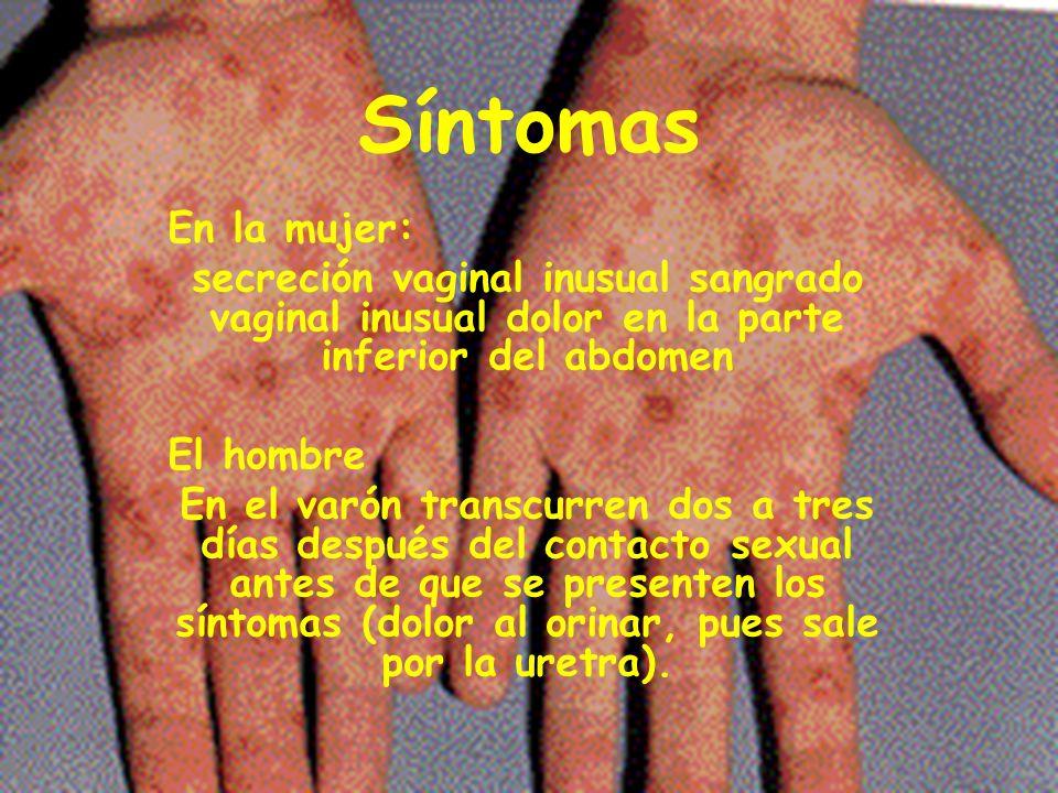 Síntomas En la mujer: secreción vaginal inusual sangrado vaginal inusual dolor en la parte inferior del abdomen El hombre En el varón transcurren dos