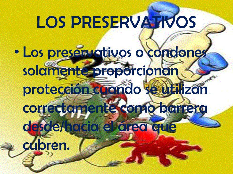 LOS PRESERVATIVOS Los preservativos o condones solamente proporcionan protección cuando se utilizan correctamente como barrera desde/hacia el área que