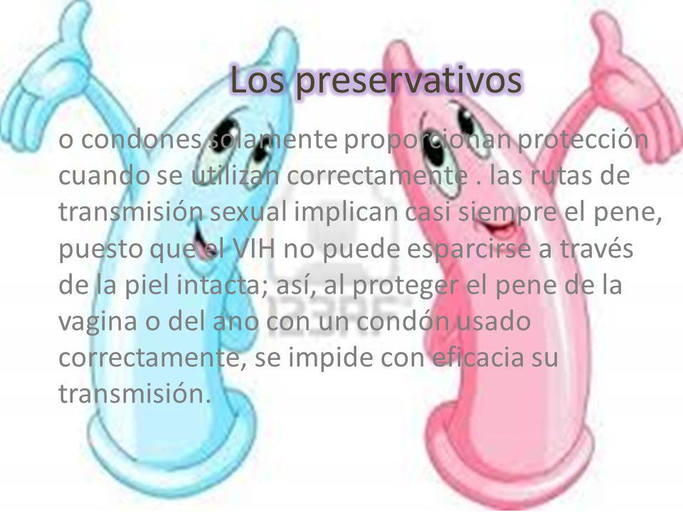o condones solamente proporcionan protección cuando se utilizan correctamente.