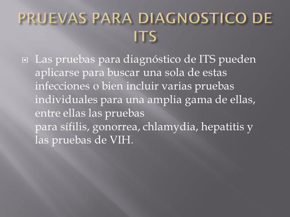  Las pruebas para diagnóstico de ITS pueden aplicarse para buscar una sola de estas infecciones o bien incluir varias pruebas individuales para una amplia gama de ellas, entre ellas las pruebas para sífilis, gonorrea, chlamydia, hepatitis y las pruebas de VIH.