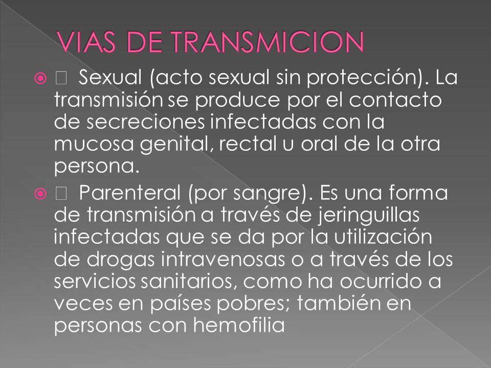   Sexual (acto sexual sin protección). La transmisión se produce por el contacto de secreciones infectadas con la mucosa genital, rectal u oral de l