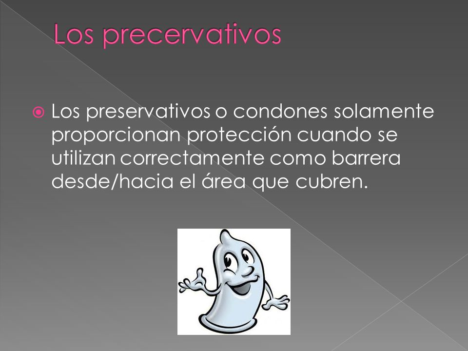  Los preservativos o condones solamente proporcionan protección cuando se utilizan correctamente como barrera desde/hacia el área que cubren.