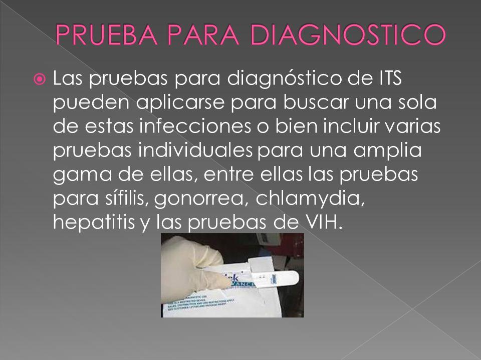  Las pruebas para diagnóstico de ITS pueden aplicarse para buscar una sola de estas infecciones o bien incluir varias pruebas individuales para una a