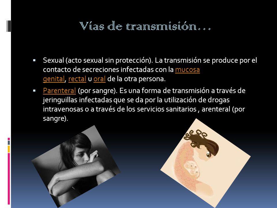 Vías de transmisión…  Sexual (acto sexual sin protección).