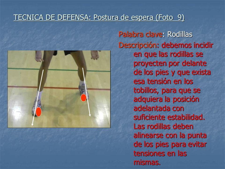 TECNICA DE DEFENSA: Postura de espera (Foto 9) Palabra clave: Rodillas Descripción: debemos incidir en que las rodillas se proyecten por delante de lo