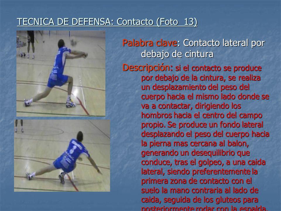 TECNICA DE DEFENSA: Contacto (Foto 13) Palabra clave: Contacto lateral por debajo de cintura Descripción: si el contacto se produce por debajo de la c
