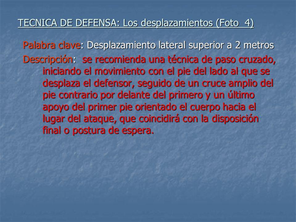 TECNICA DE DEFENSA: Los desplazamientos (Foto 4) Palabra clave: Desplazamiento lateral superior a 2 metros Descripción: se recomienda una técnica de p