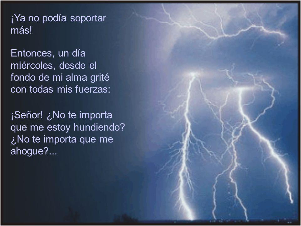 Yo oraba al Señor, rogándole por la situación que estaba viviendo La tormenta era tan fuerte que las olas azotaban mi barca.
