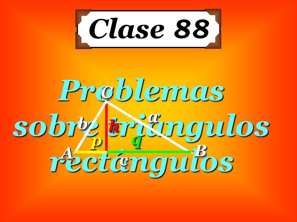 Problemas sobre triángulos rectángulos Clase 88 AA BBCCaa bb cc pp qq hh