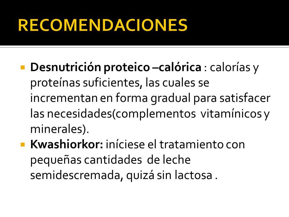  Desnutrición proteico –calórica : calorías y proteínas suficientes, las cuales se incrementan en forma gradual para satisfacer las necesidades(compl