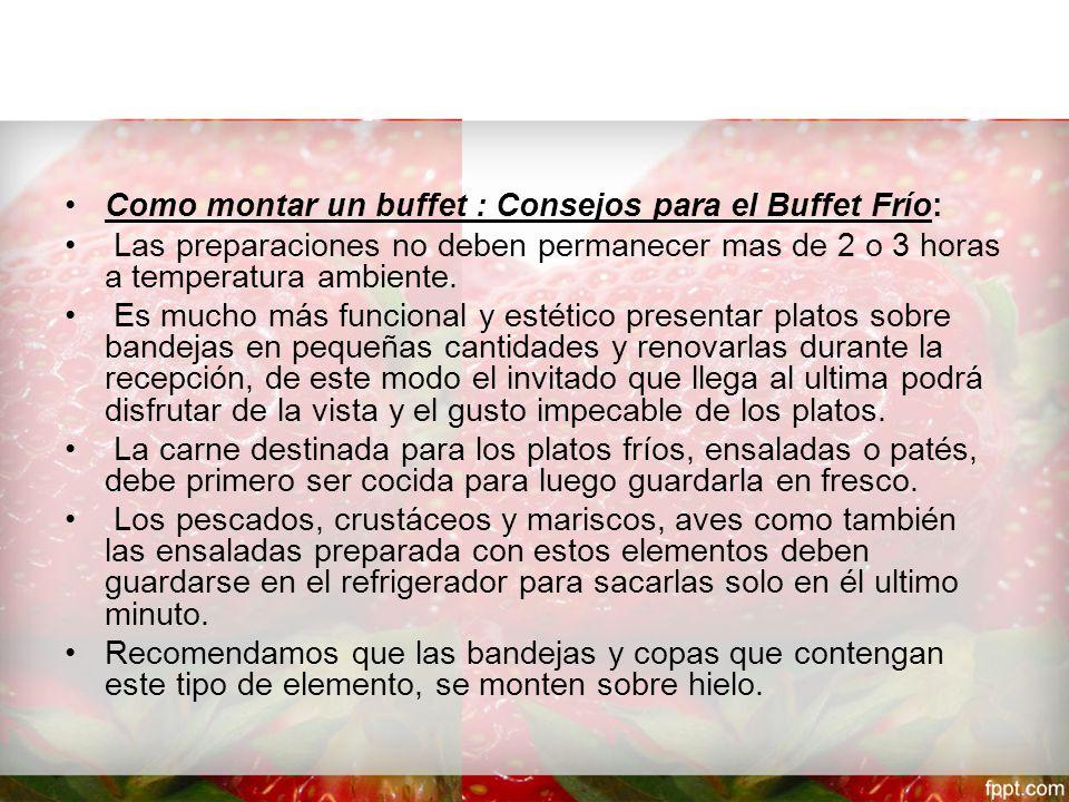 Como montar un buffet : Consejos para el Buffet Frío: Las preparaciones no deben permanecer mas de 2 o 3 horas a temperatura ambiente.