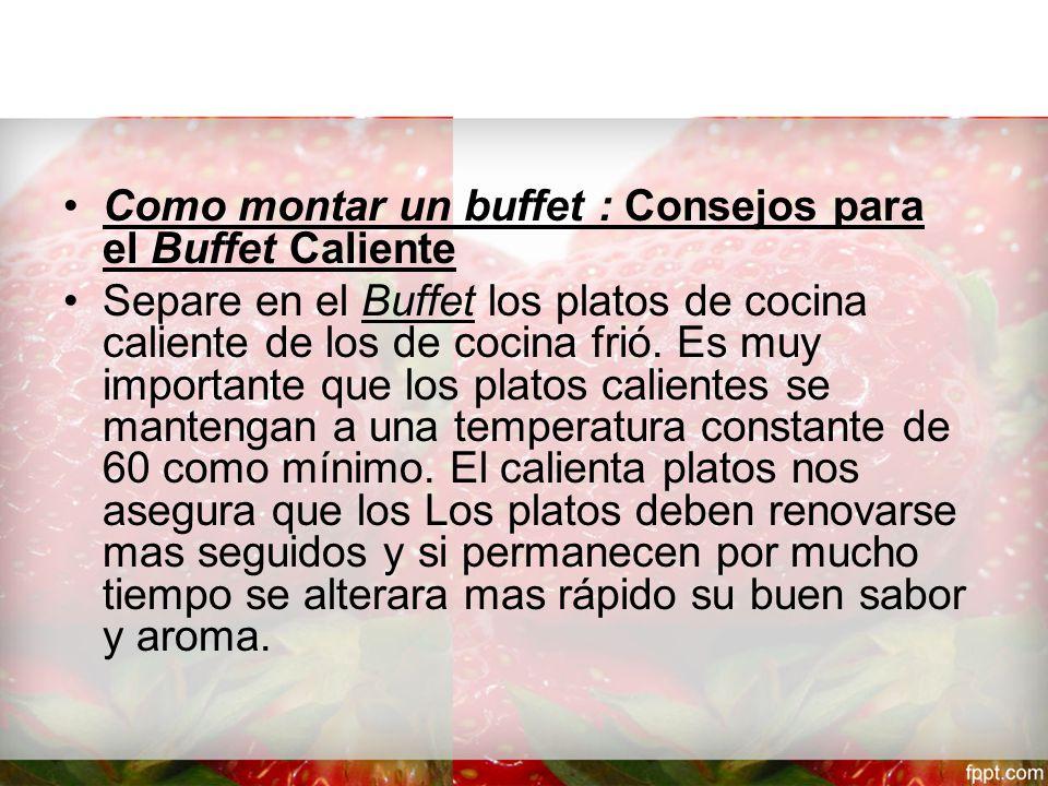 Como montar un buffet : Consejos para el Buffet Caliente Separe en el Buffet los platos de cocina caliente de los de cocina frió.