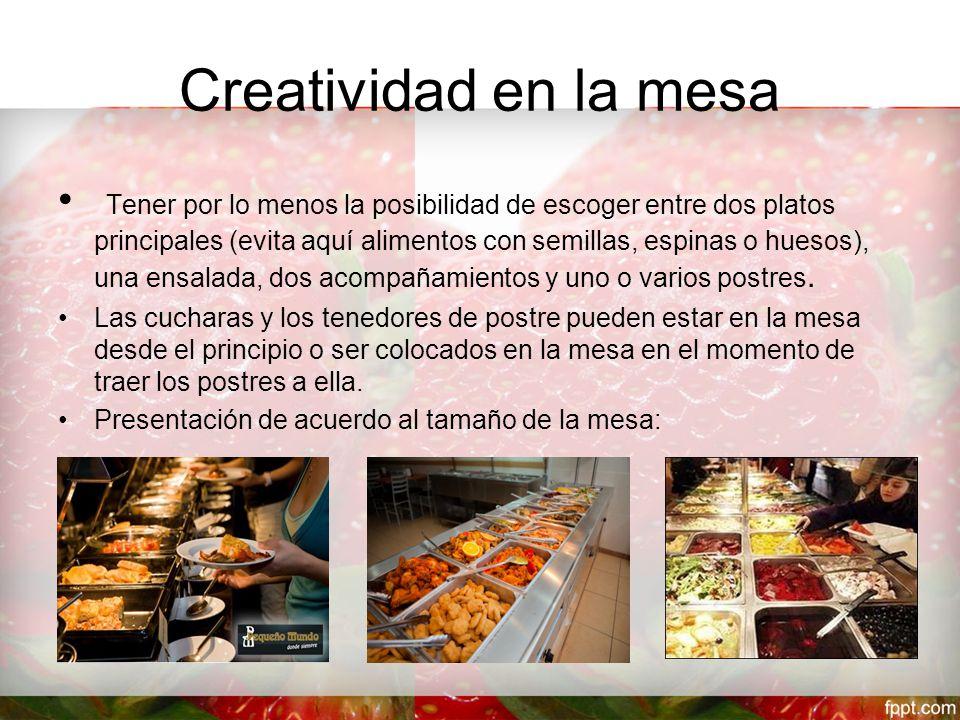 Creatividad en la mesa Tener por lo menos la posibilidad de escoger entre dos platos principales (evita aquí alimentos con semillas, espinas o huesos), una ensalada, dos acompañamientos y uno o varios postres.