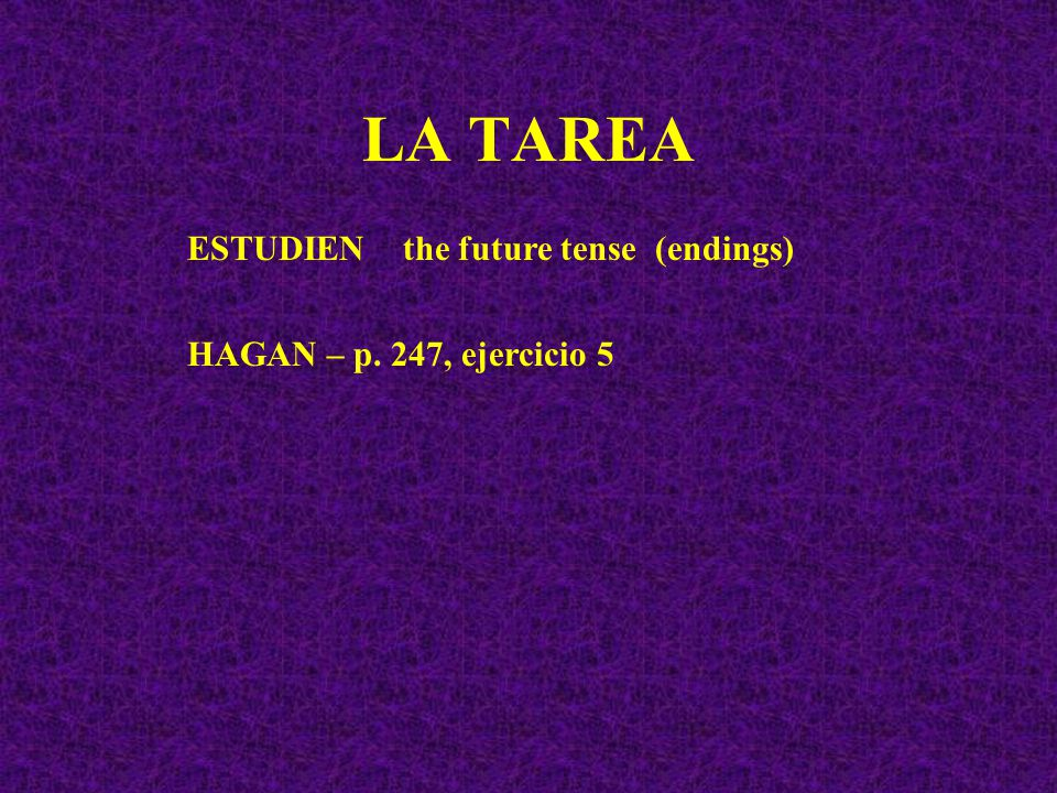 LA TAREA ESTUDIEN the future tense (endings) HAGAN – p. 247, ejercicio 5