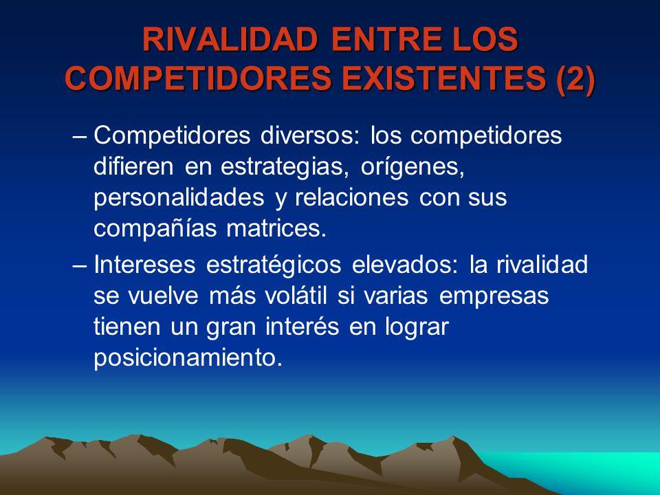 RIVALIDAD ENTRE LOS COMPETIDORES EXISTENTES (2) –Competidores diversos: los competidores difieren en estrategias, orígenes, personalidades y relacione